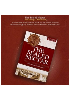 THE SEALED NECTAR AR-RAHEEQ AL-MAKHTUM (NEW LARGE EDITION WITH COLOUR PICTURES)