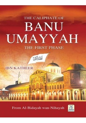 The Caliphate Of Banu Umayyah : The First Phase